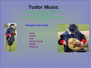 Tudor Music Music played an important role in the lives of both the rich and