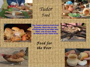 Tudor Food Food for the Poor The Tudors relied on fresh food Because there wa