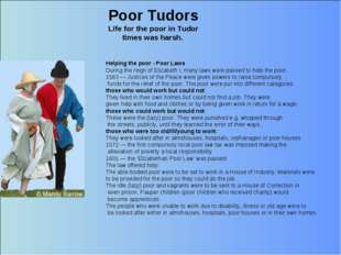 Poor Tudors Life for the poor in Tudor times was harsh. Helping the poor - Po