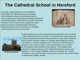 The Cathedral School in Hereford Choristers, aged between seven and fifteen,