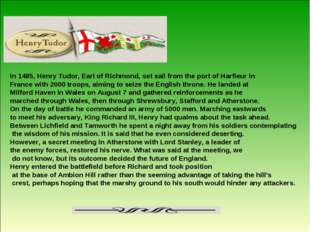 In 1485, Henry Tudor, Earl of Richmond, set sail from the port of Harfleur in