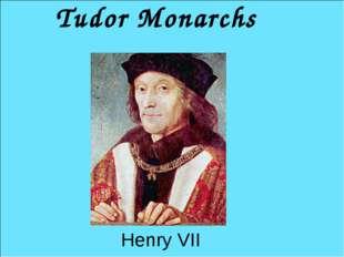 Henry VII Tudor Monarchs