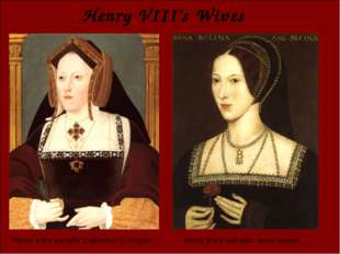 Henry VIII's Wives Henry VIII's 1st wife: Catherine of Aragon Henry VIII's 2n