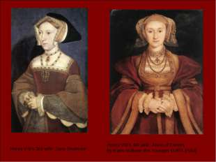 Henry VIII's 3rd wife: Jane Seymour Henry VIII's 4th wife: Anne of Cleves by