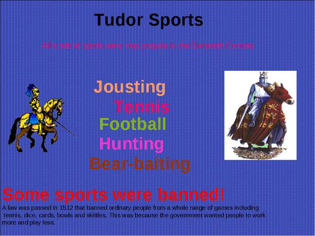 Tudor Sports All kinds of sports were very popular in the Sixteenth Century J...