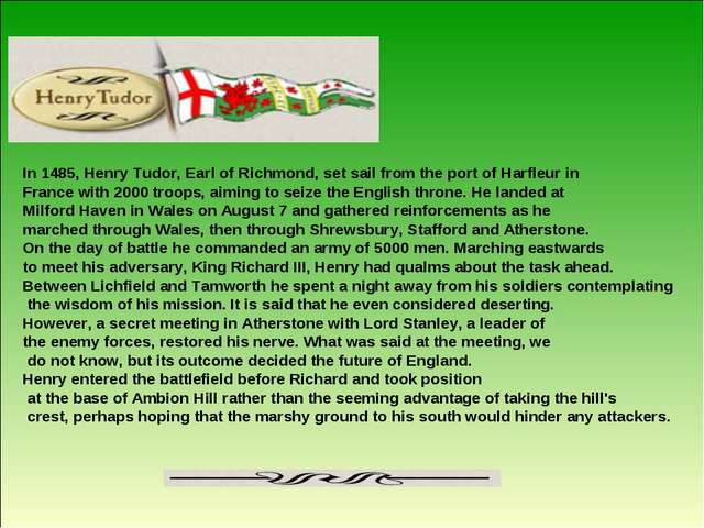 In 1485, Henry Tudor, Earl of Richmond, set sail from the port of Harfleur in...
