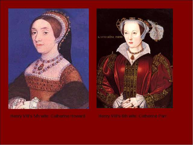 Henry VIII's 5th wife: Catherine Howard Henry VIII's 6th wife: Catherine Parr
