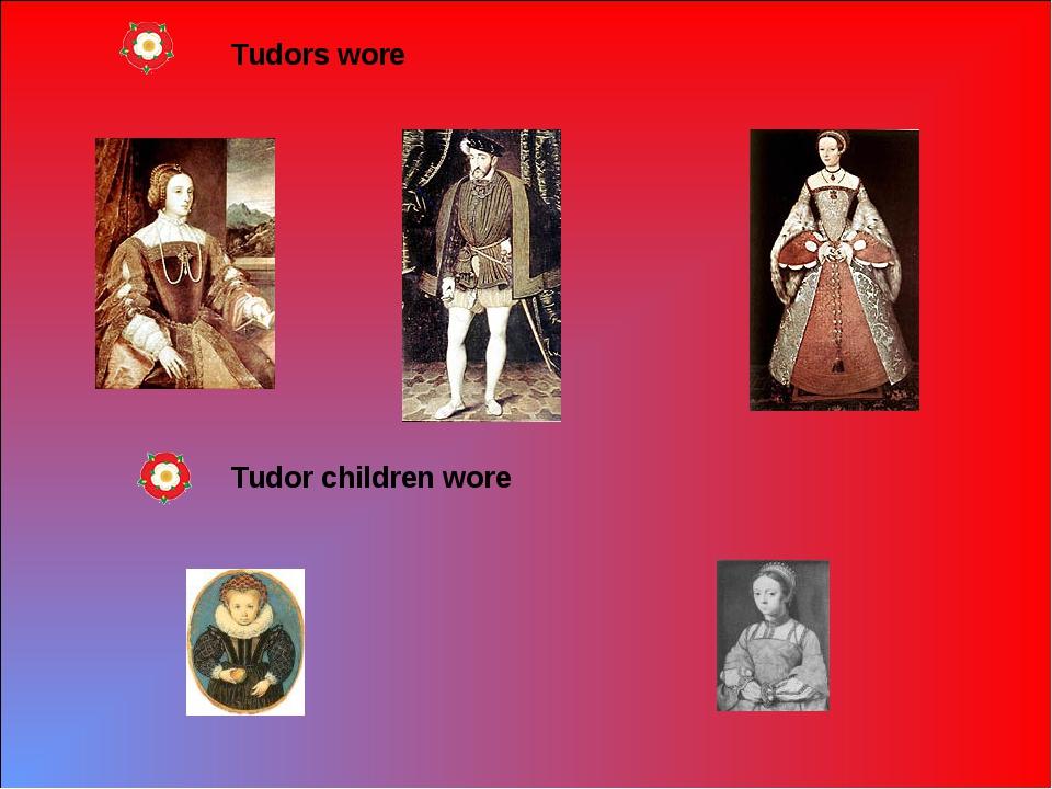 Tudor children wore Tudors wore