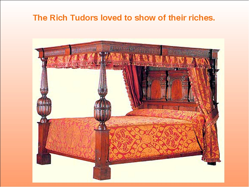 The Rich Tudors loved to show of their riches.