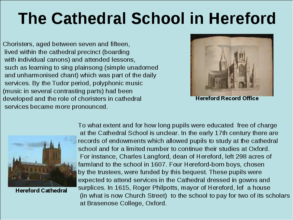 The Cathedral School in Hereford Choristers, aged between seven and fifteen,...