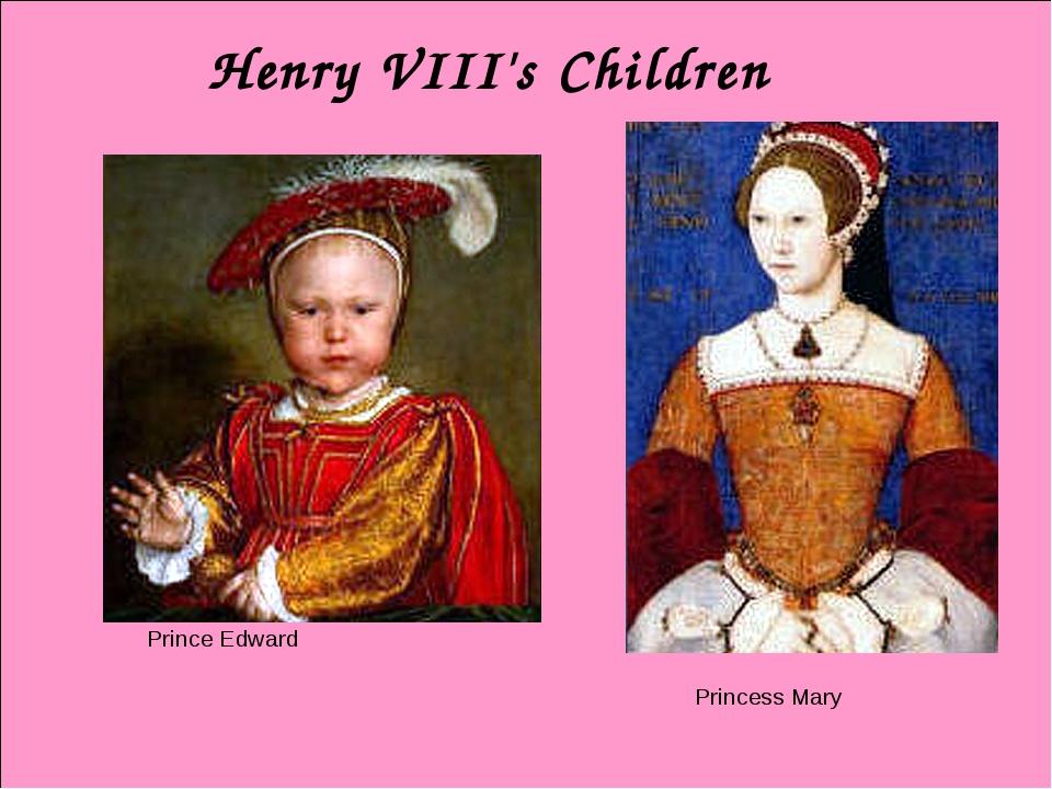 Henry VIII's Children Prince Edward Princess Mary
