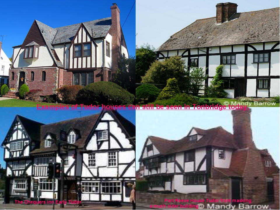 Examples of Tudor houses can still be seen in Tonbridge today. Port Reeve Hou...
