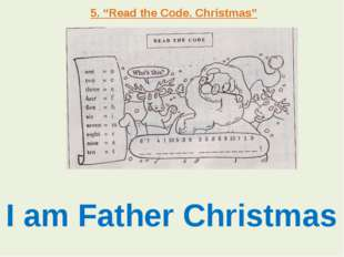 "5. ""Read the Code. Christmas"" I am Father Christmas"