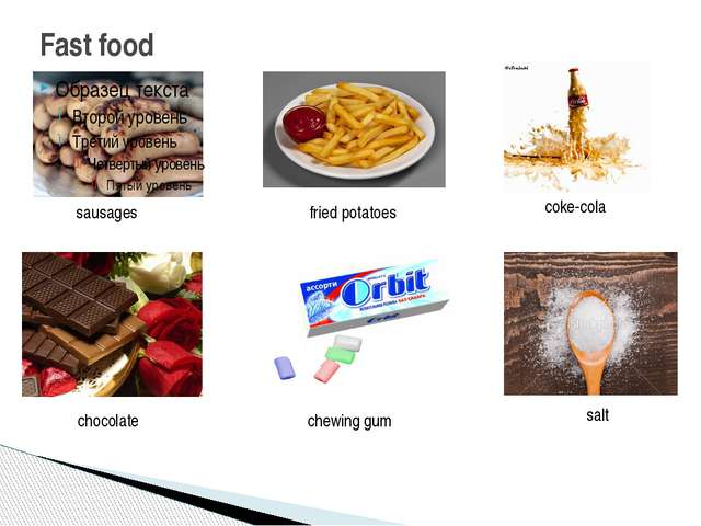 Fast food sausages fried potatoes chewing gum coke-cola chocolate salt