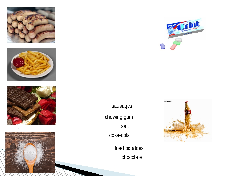 sausages fried potatoes chocolate salt chewing gum coke-cola
