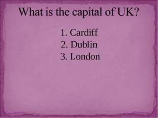 1. Cardiff 2. Dublin 3. London