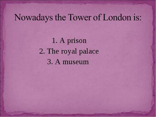 1. A prison 2. The royal palace 3. A museum