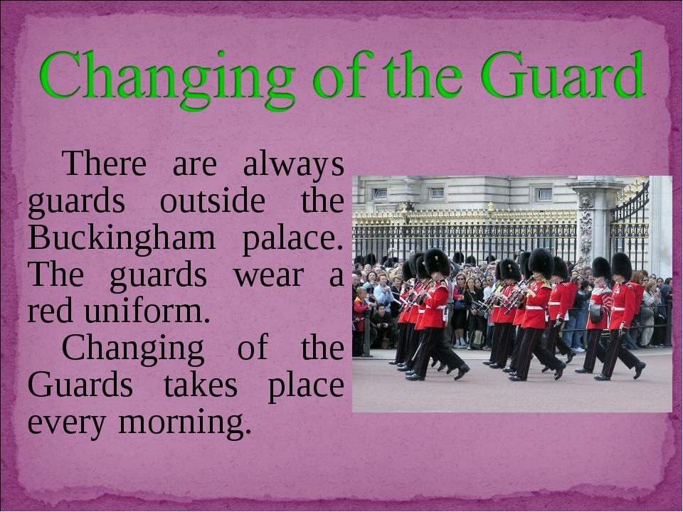 There are always guards outside the Buckingham palace. The guards wear a red...