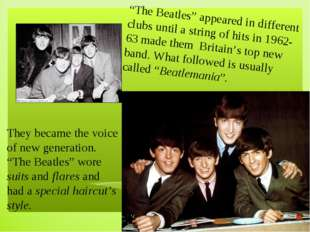 ". ""The Beatles"" appeared in different clubs until a string of hits in 1962-6"