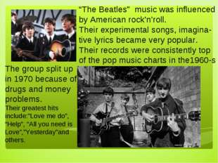 """The Beatles"" music was influenced by American rock'n'roll. Their experimenta"