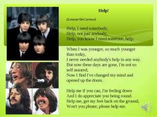 Help! (Lennon/McCartney) Help, I need somebody, Help, not just anybody, Help,
