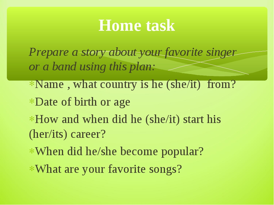 Prepare a story about your favorite singer or a band using this plan: Name ,...