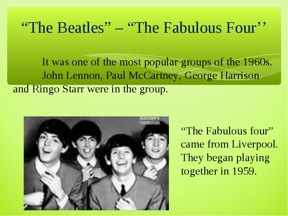 """The Beatles"" – ""The Fabulous Four'' 	 	It was one of the most popular groups..."
