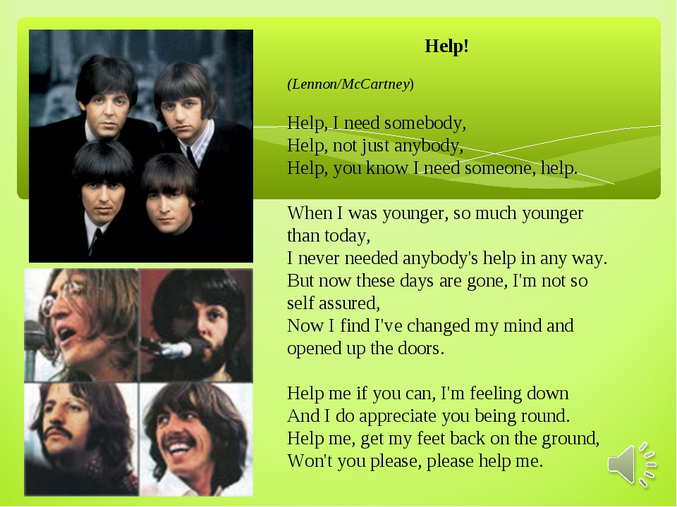 Help! (Lennon/McCartney) Help, I need somebody, Help, not just anybody, Help,...