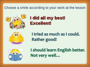 . Choose a smile according to your work at the lesson I did all my best! Exc