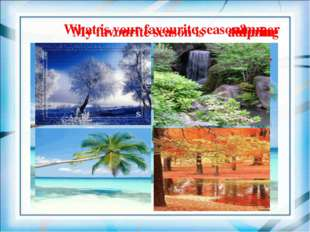 What is your favourite season? My favourite season is summer spring autumn wi