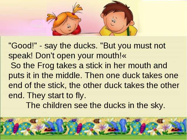 """Good!"" - say the ducks. ""But you must not speak! Don't open your mouth!« So..."