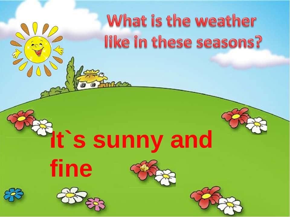 It`s sunny and fine