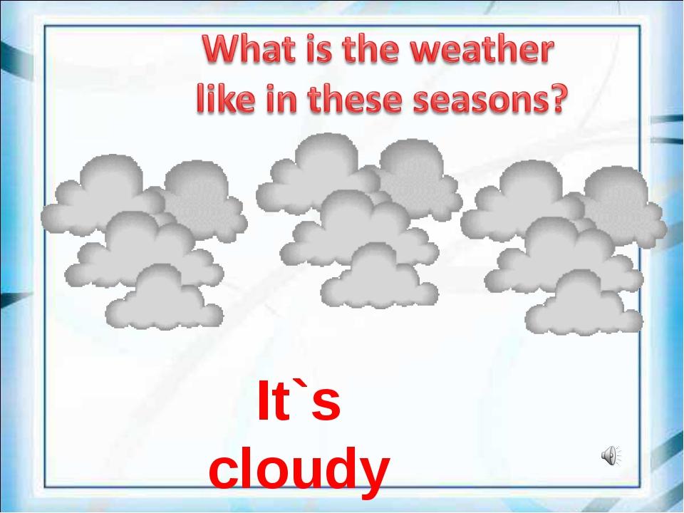 It`s cloudy