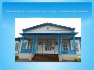 In Wjoschenskaja gibt es noch ein Haus von Scholochow wo er lebte .Er verbrac