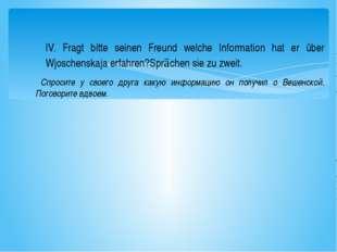 IV. Fragt bitte seinen Freund welche Information hat er über Wjoschenskaja er