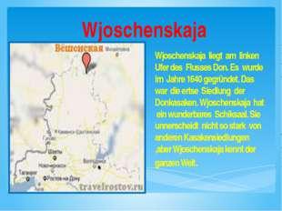 Wjoschenskaja Wjoschenskaja liegt am linken Ufer des Flusses Don. Es wurde im