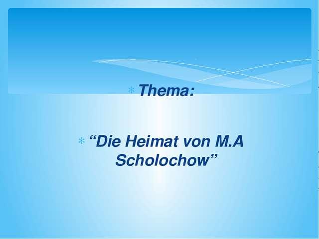 """Thema: """"Die Heimat von M.A Scholochow"""""""