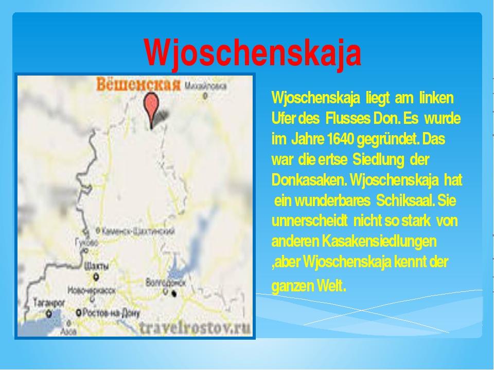 Wjoschenskaja Wjoschenskaja liegt am linken Ufer des Flusses Don. Es wurde im...