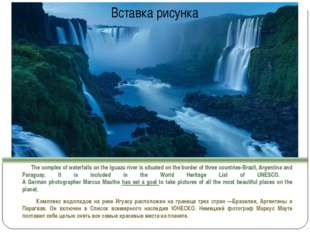 The complex of waterfalls on the Iguazu river is situated on the border of t