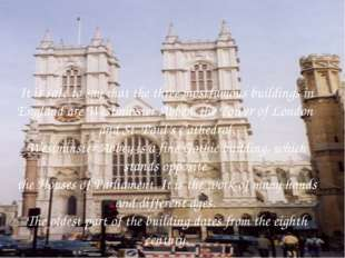 It is safe to say that the three mostfamous buildings in England are Westmins