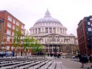 St. Paul's Cathedral is the work of the famous architect Sir Christopher Wre