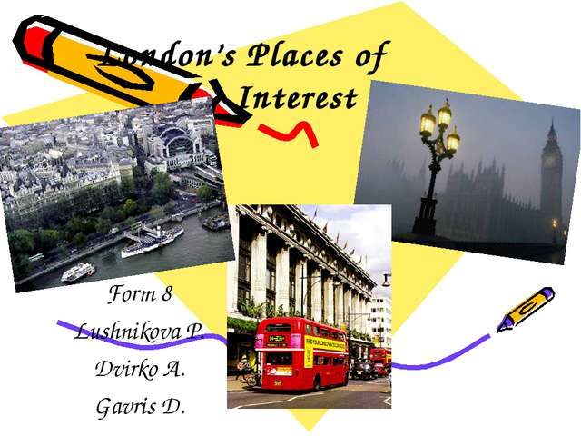 London's Places of Interest Form 8 Lushnikova P. Dvirko A. Gavris D.