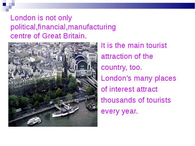 London is not only political,financial,manufacturing centre of Great Britain....