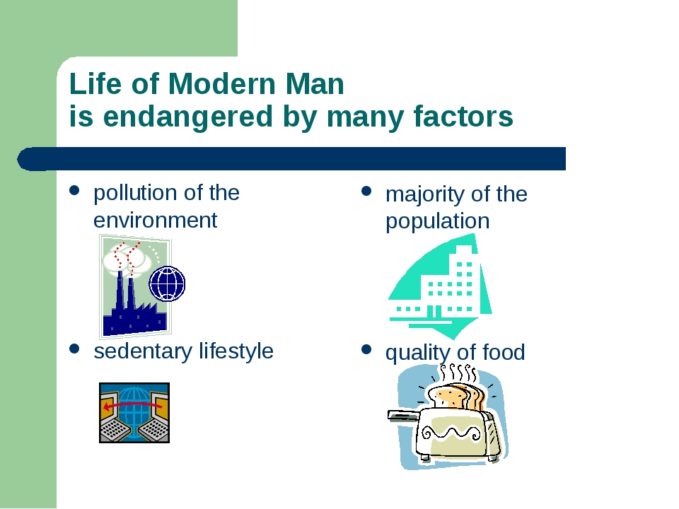 Life of Modern Man is endangered by many factors pollution of the environment...