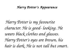 Harry Potter's Appearance Harry Potter is my favourite character. He is good-