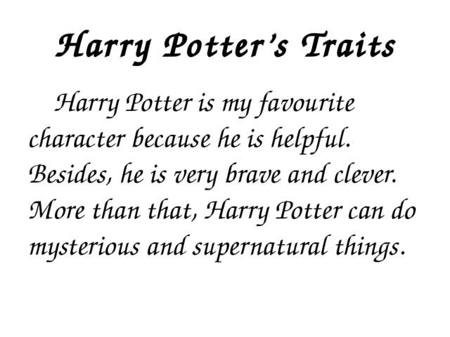 Harry Potter's Traits Harry Potter is my favourite character because he is he...