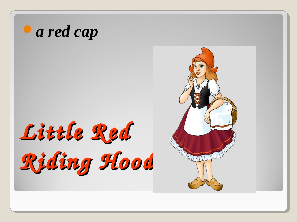 Little Red Riding Hood a red cap