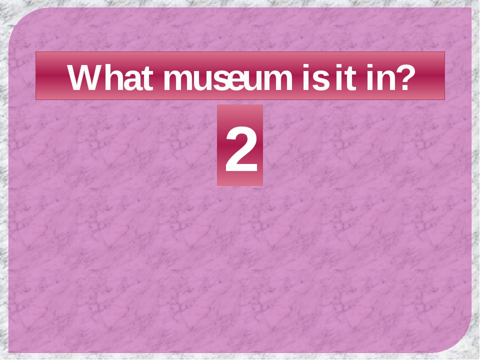 What museum is it in? 2