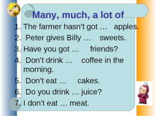 The farmer hasn't got … apples. Peter gives Billy … sweets. Have you got … fr