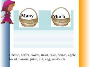 Cheese, coffee, sweet, meat, cake, potato, apple, bread, banana, juice, nut,